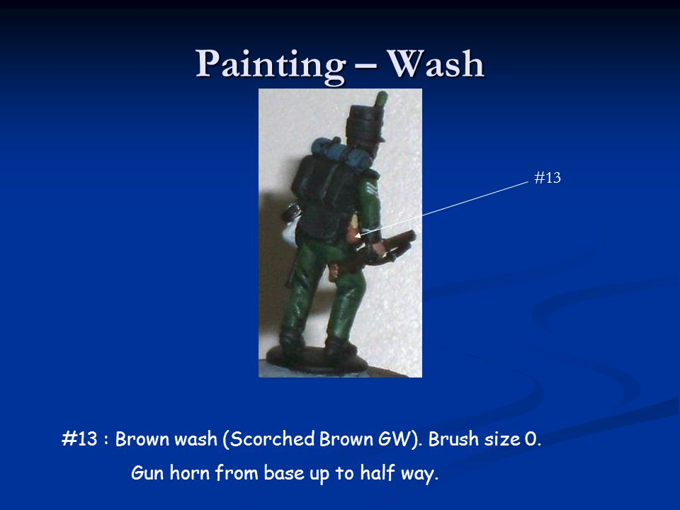 Painting – Wash #13 : Brown wash (Scorched Brown GW). Brush size 0.
