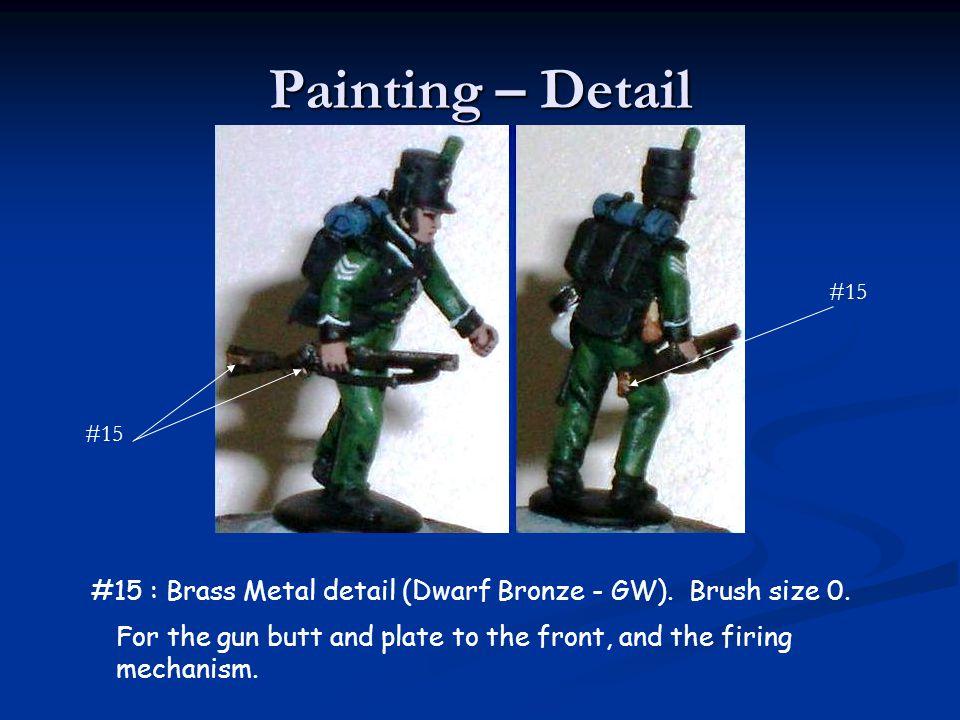 Painting – Detail #15. #15. #15 : Brass Metal detail (Dwarf Bronze - GW). Brush size 0.
