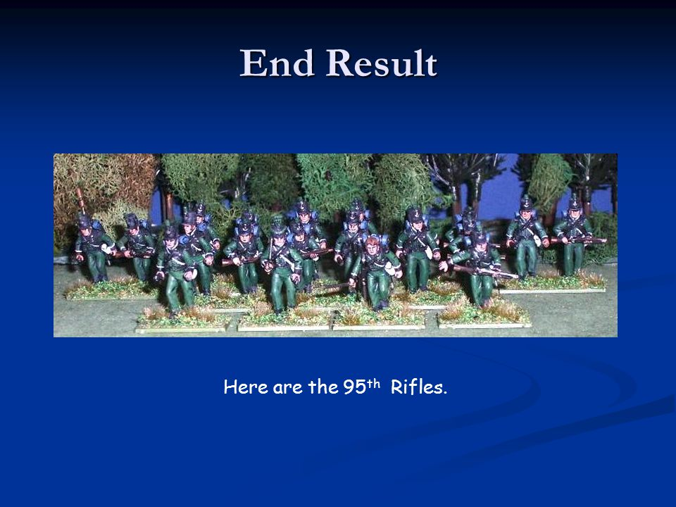 End Result Here are the 95th Rifles.