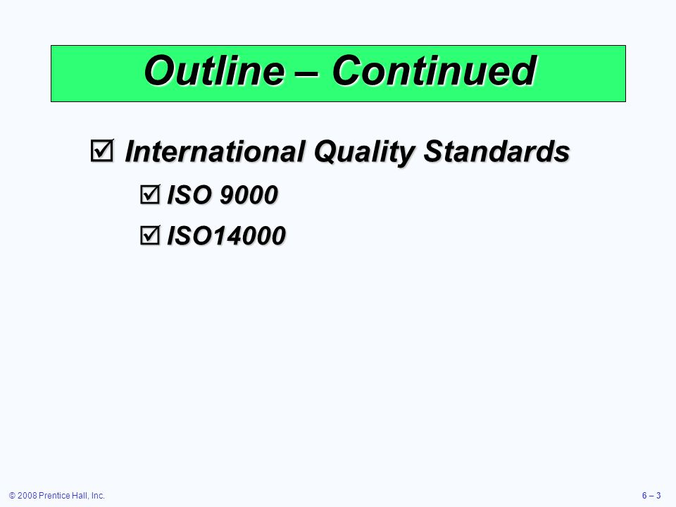 Outline – Continued International Quality Standards ISO 9000 ISO14000