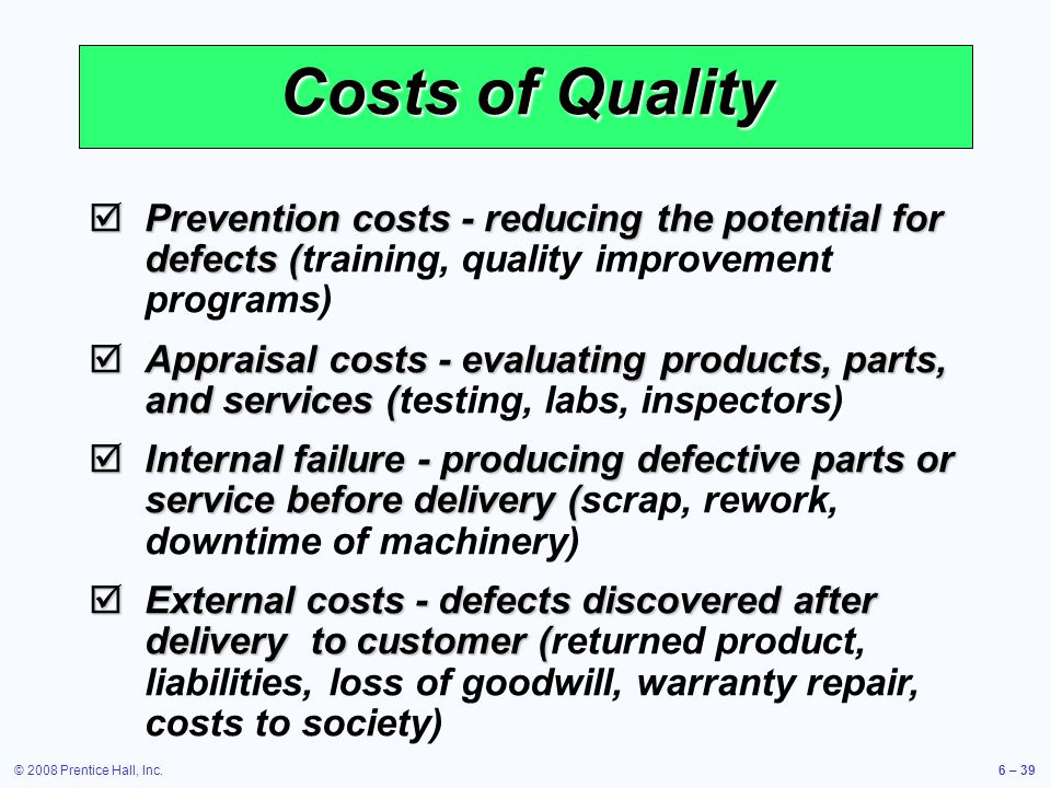 Costs of Quality Prevention costs - reducing the potential for defects (training, quality improvement programs)