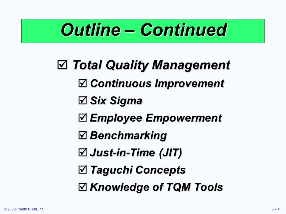 Outline – Continued Total Quality Management Continuous Improvement
