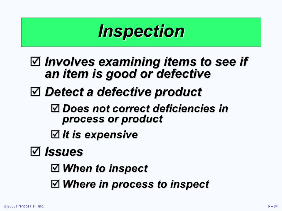 Inspection Involves examining items to see if an item is good or defective. Detect a defective product.