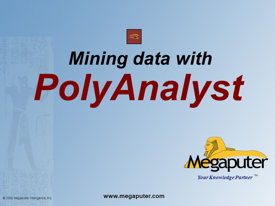 Mining data with PolyAnalyst Your Knowledge Partner TM