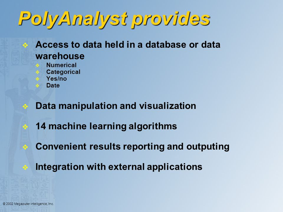PolyAnalyst provides Access to data held in a database or data warehouse. Numerical. Categorical.