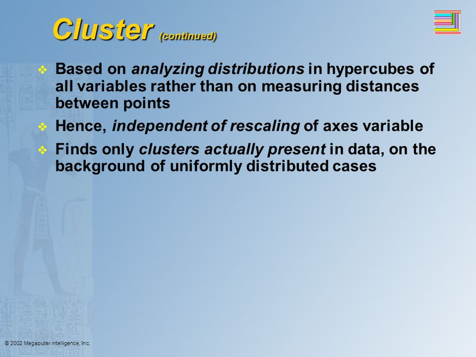 Cluster (continued) Based on analyzing distributions in hypercubes of all variables rather than on measuring distances between points.