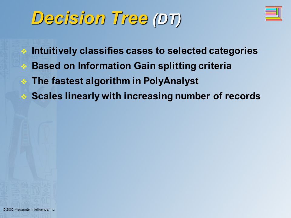 Decision Tree (DT) Intuitively classifies cases to selected categories