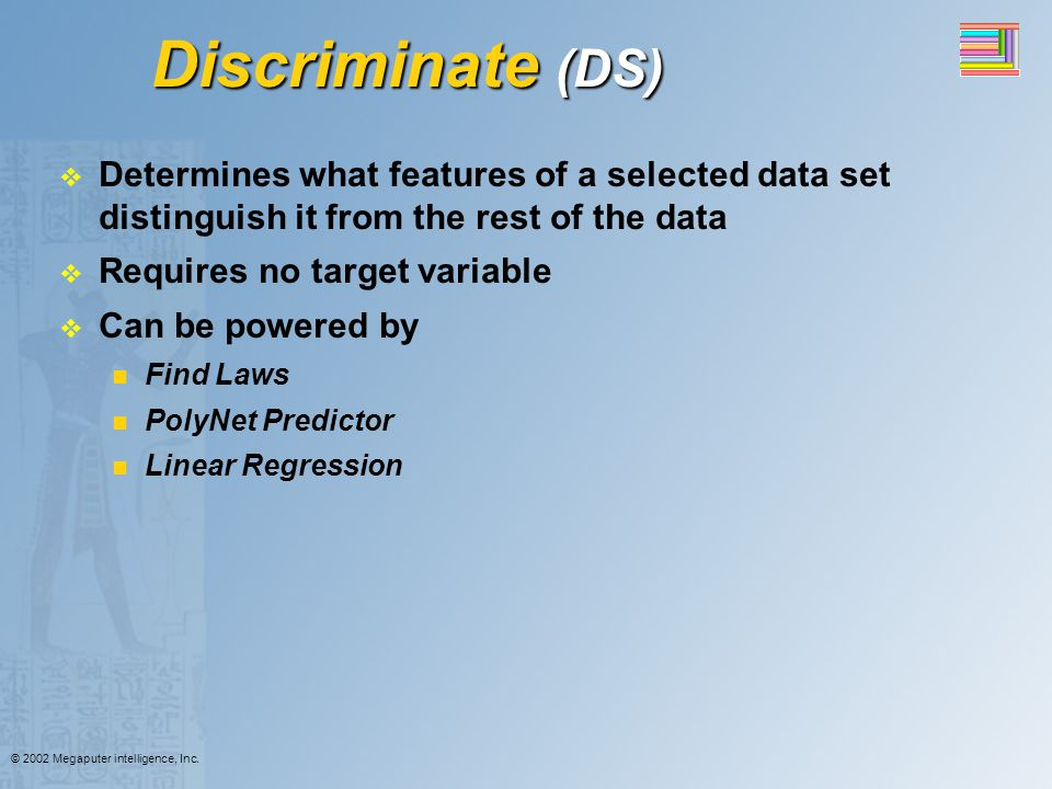 Discriminate (DS) Determines what features of a selected data set distinguish it from the rest of the data.