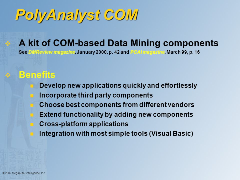 PolyAnalyst COM A kit of COM-based Data Mining components Benefits