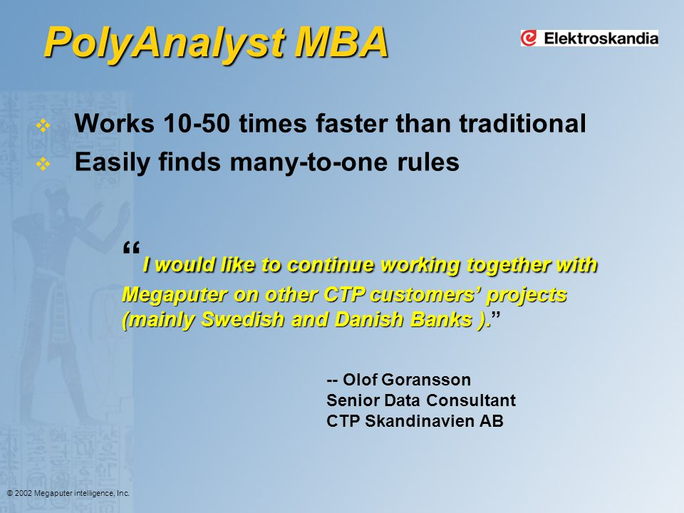 PolyAnalyst MBA Works 10-50 times faster than traditional. Easily finds many-to-one rules.