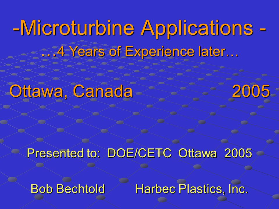 Presented to: DOE/CETC Ottawa 2005 Bob Bechtold Harbec Plastics, Inc.