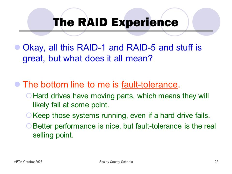 The RAID Experience Okay, all this RAID-1 and RAID-5 and stuff is great, but what does it all mean