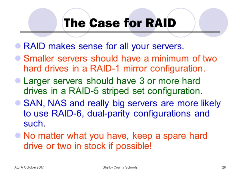 The Case for RAID RAID makes sense for all your servers.