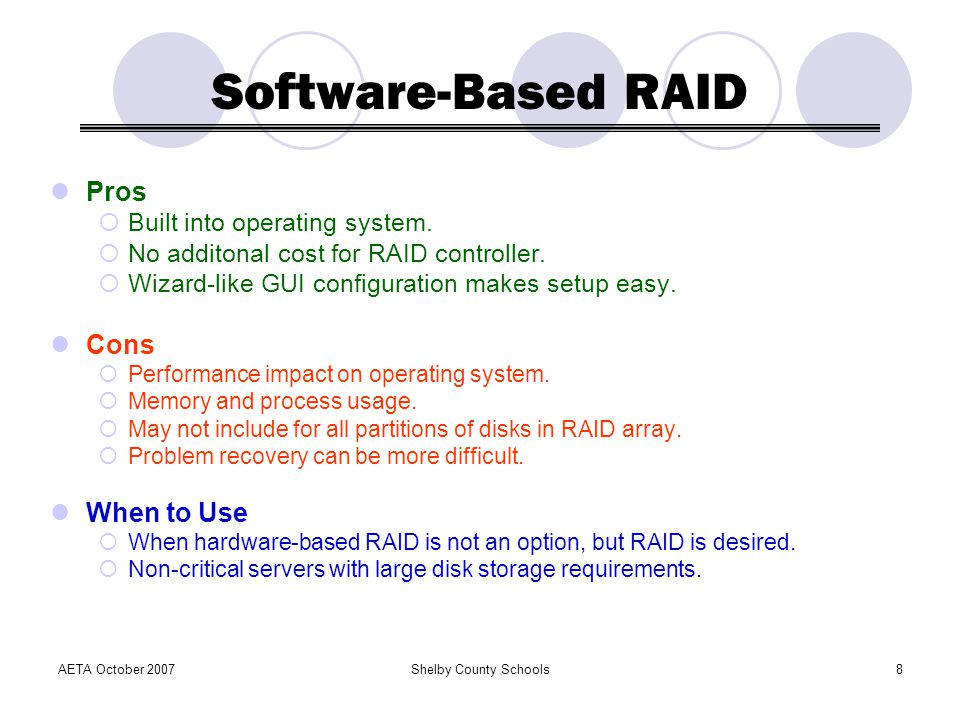 Software-Based RAID Pros Cons When to Use Built into operating system.