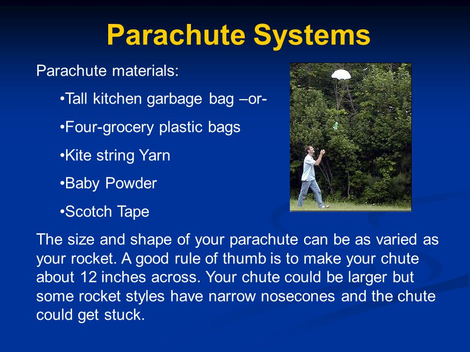 Parachute Systems Parachute materials: Tall kitchen garbage bag –or-