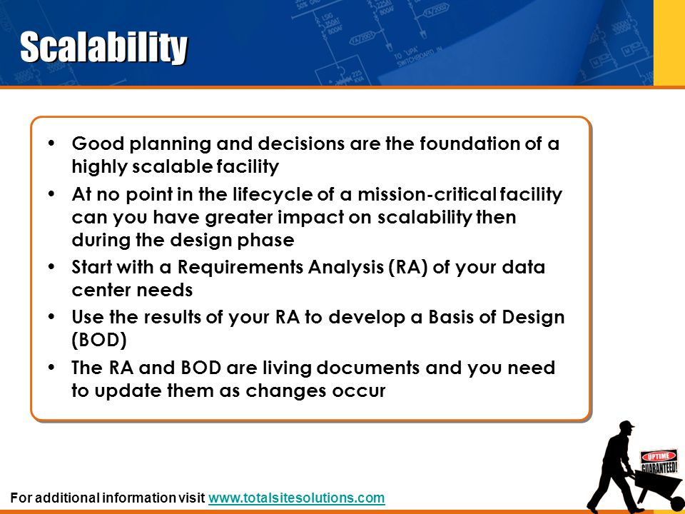 Scalability Good planning and decisions are the foundation of a highly scalable facility.