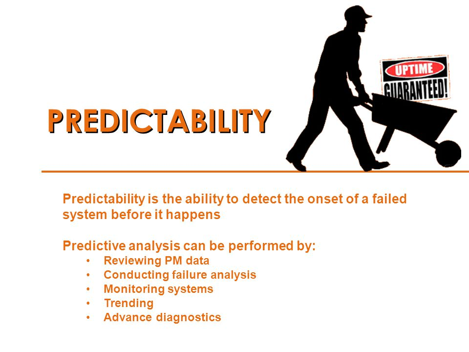 PREDICTABILITY Predictability is the ability to detect the onset of a failed system before it happens.