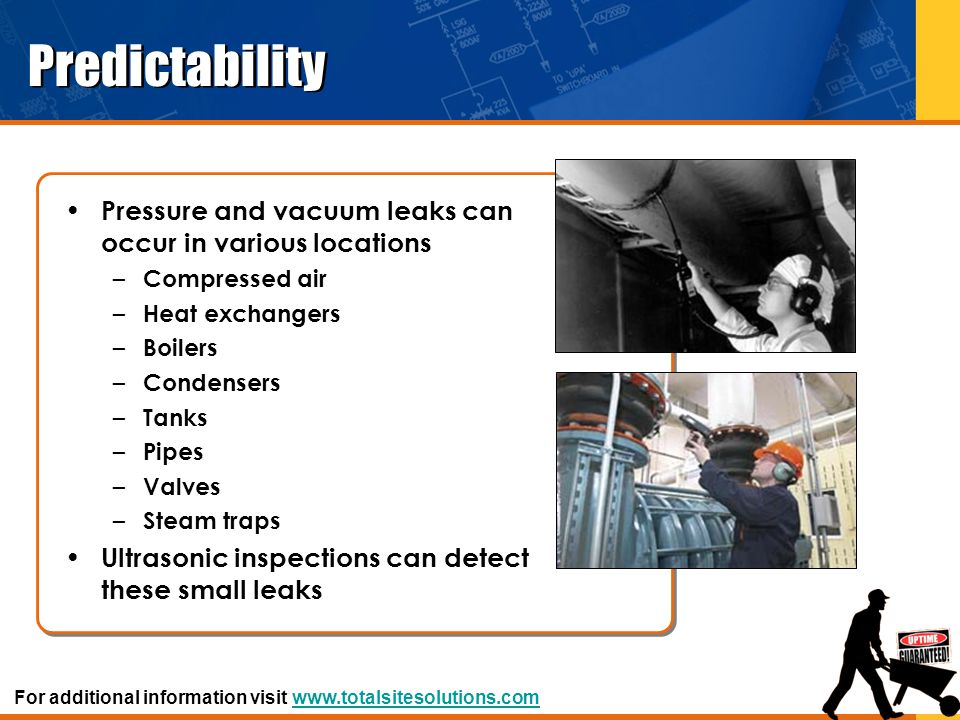 Predictability Pressure and vacuum leaks can occur in various locations. Compressed air. Heat exchangers.