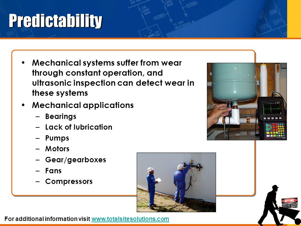 Predictability Mechanical systems suffer from wear through constant operation, and ultrasonic inspection can detect wear in these systems.