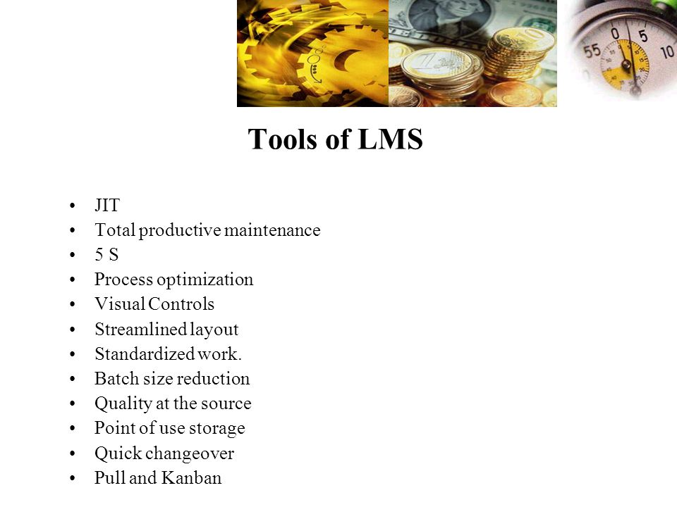 Tools of LMS JIT Total productive maintenance 5 S Process optimization