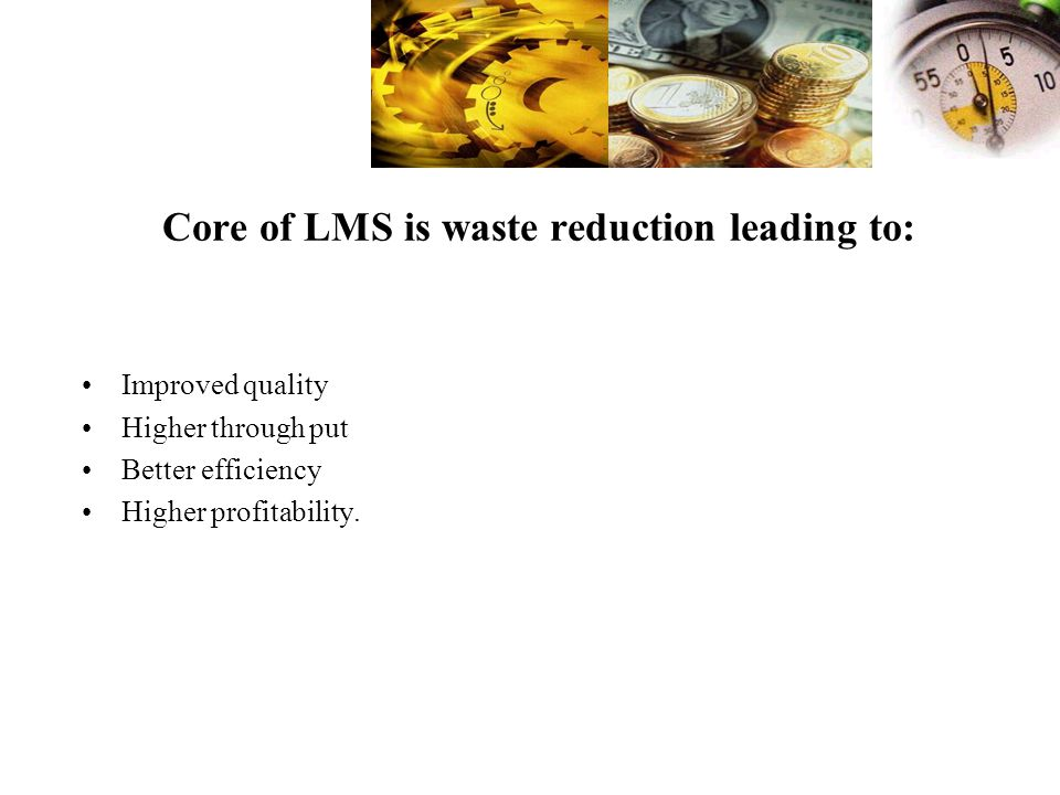 Core of LMS is waste reduction leading to: