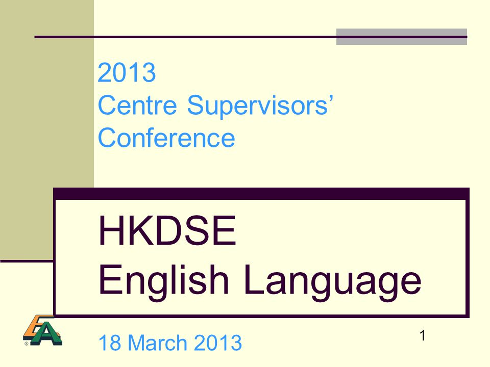 2013 Centre Supervisors' Conference HKDSE English Language 18 March 2013