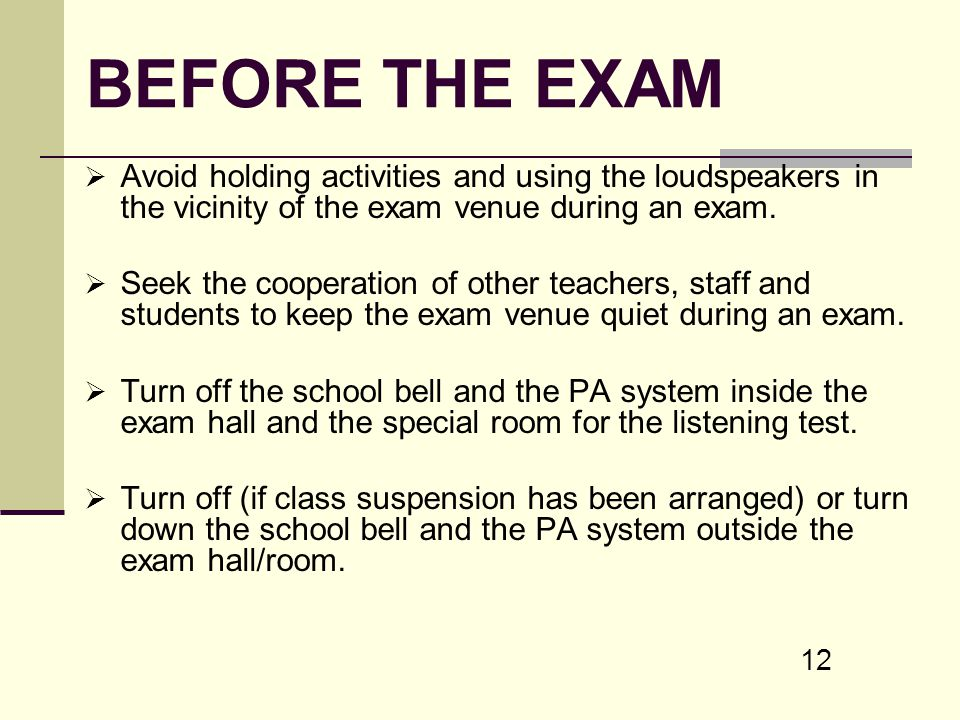 BEFORE THE EXAM Avoid holding activities and using the loudspeakers in the vicinity of the exam venue during an exam.