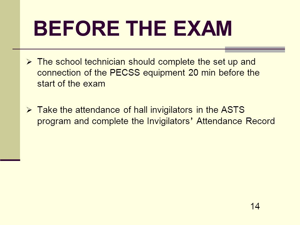 BEFORE THE EXAM The school technician should complete the set up and connection of the PECSS equipment 20 min before the start of the exam.