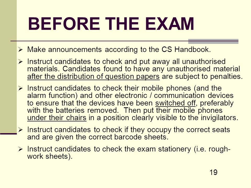 BEFORE THE EXAM Make announcements according to the CS Handbook.