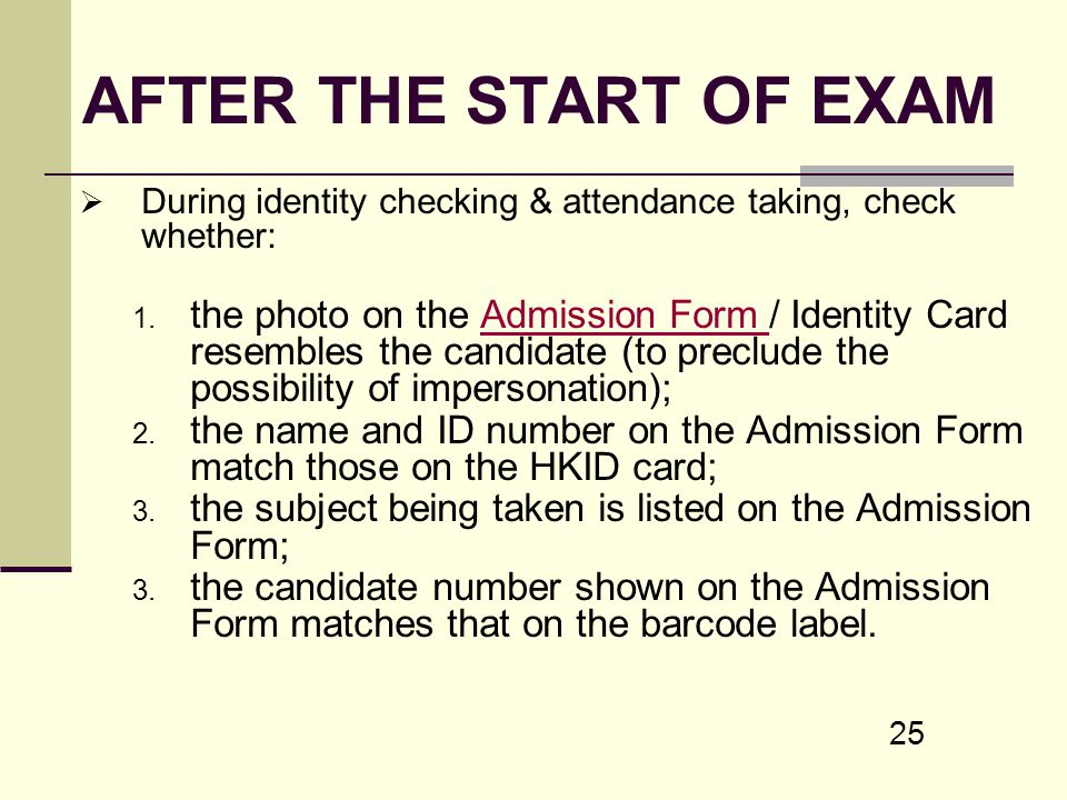 AFTER THE START OF EXAM During identity checking & attendance taking, check whether: