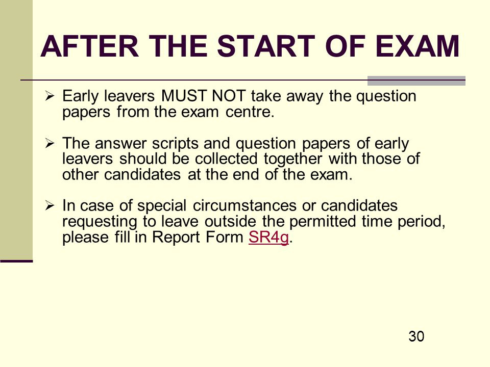 AFTER THE START OF EXAM Early leavers MUST NOT take away the question papers from the exam centre.