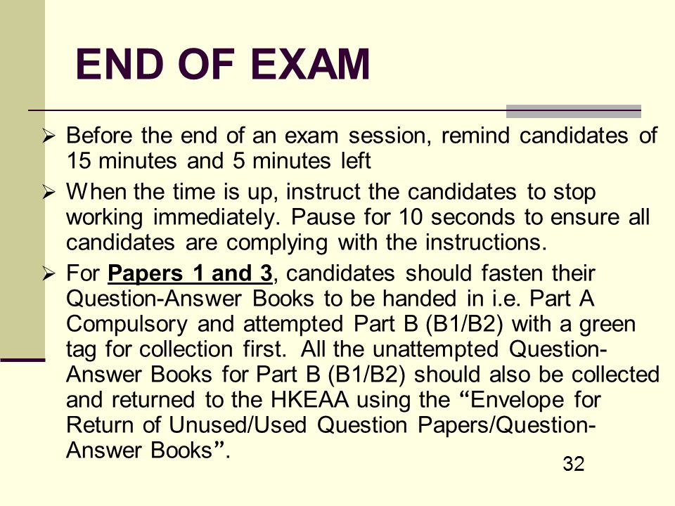 END OF EXAM Before the end of an exam session, remind candidates of 15 minutes and 5 minutes left.