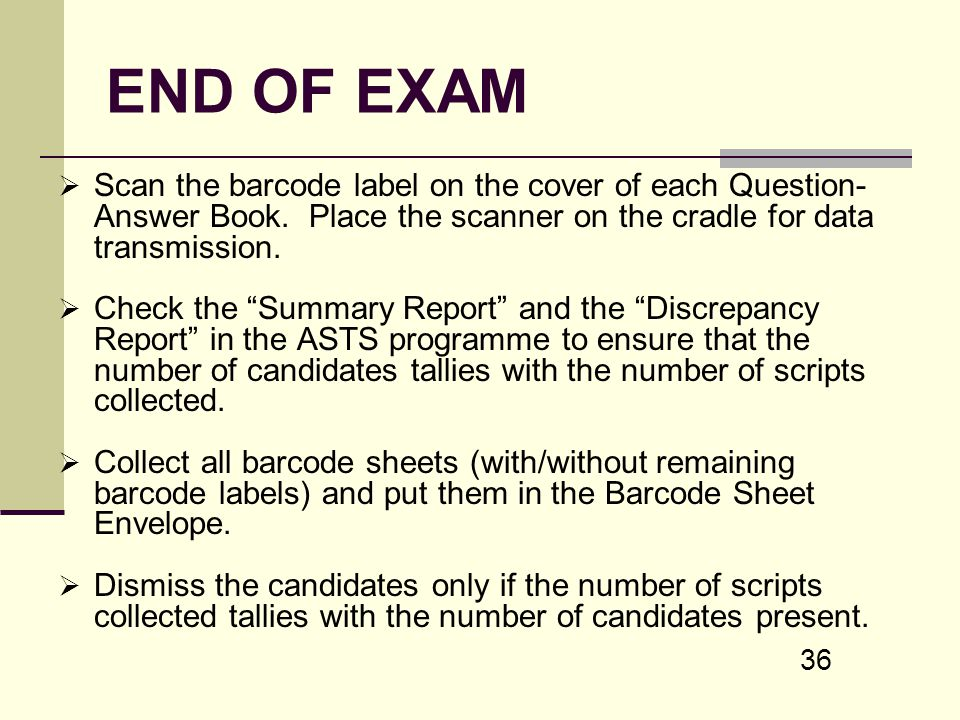 END OF EXAM Scan the barcode label on the cover of each Question- Answer Book. Place the scanner on the cradle for data transmission.