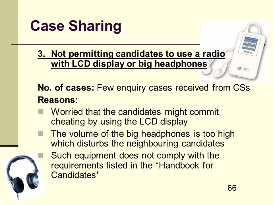 Case Sharing 3. Not permitting candidates to use a radio with LCD display or big headphones. No. of cases: Few enquiry cases received from CSs.