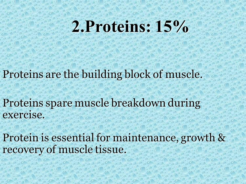 2.Proteins: 15% Proteins are the building block of muscle.