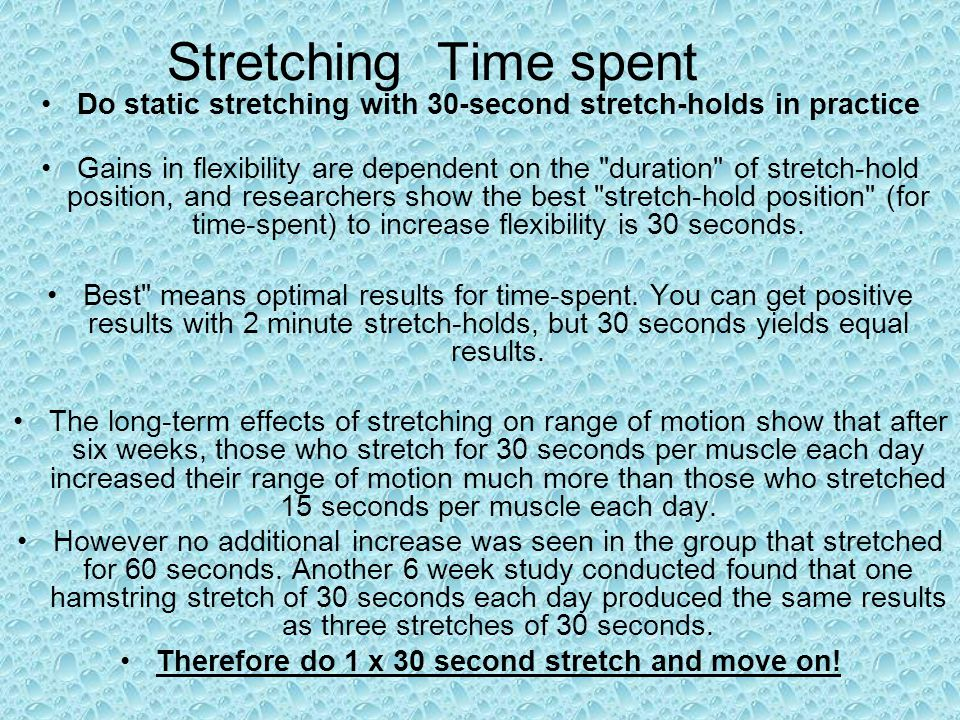 Stretching Time spent Do static stretching with 30-second stretch-holds in practice.