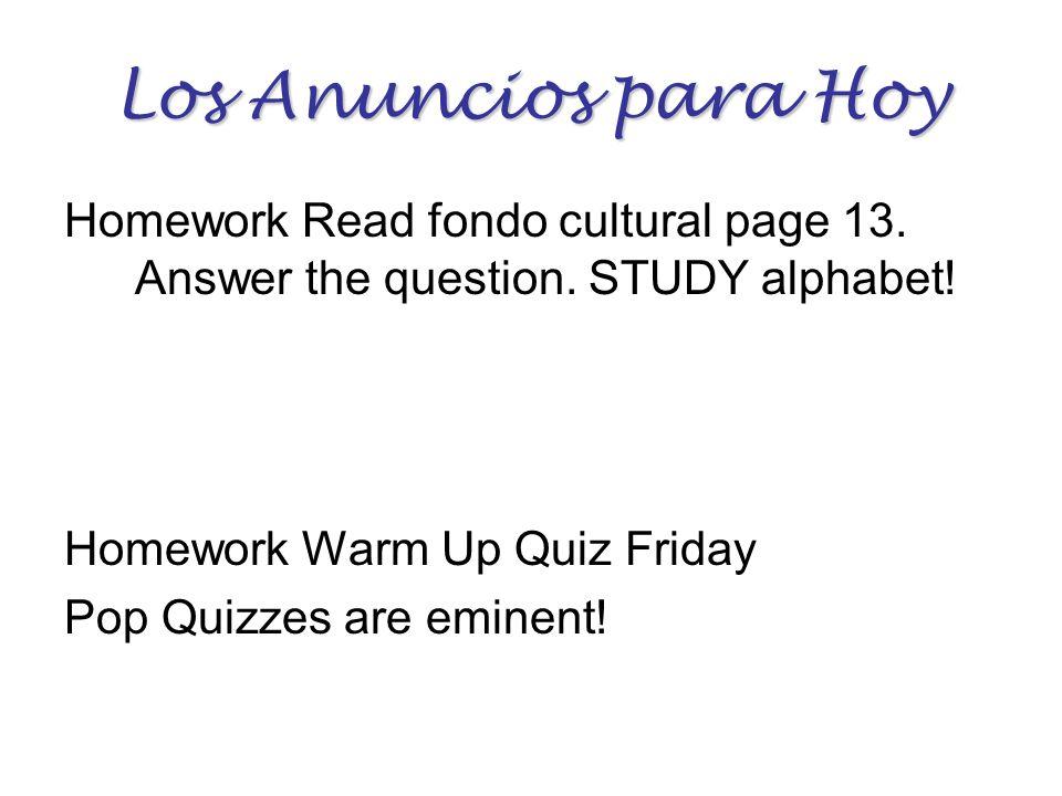 Los Anuncios para HoyHomework Read fondo cultural page 13. Answer the question. STUDY alphabet! Homework Warm Up Quiz Friday.