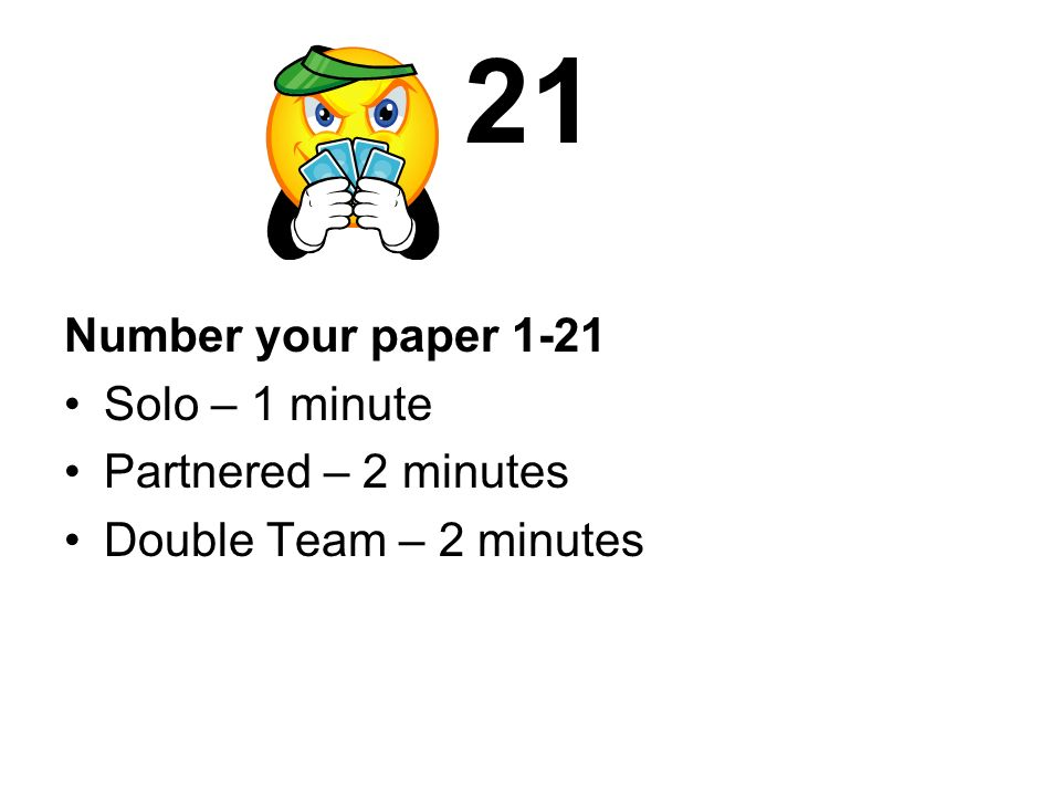 21 Number your paper 1-21 Solo – 1 minute Partnered – 2 minutes
