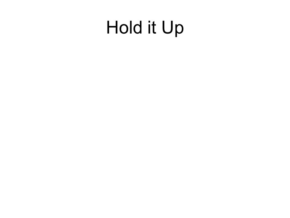 Hold it Up