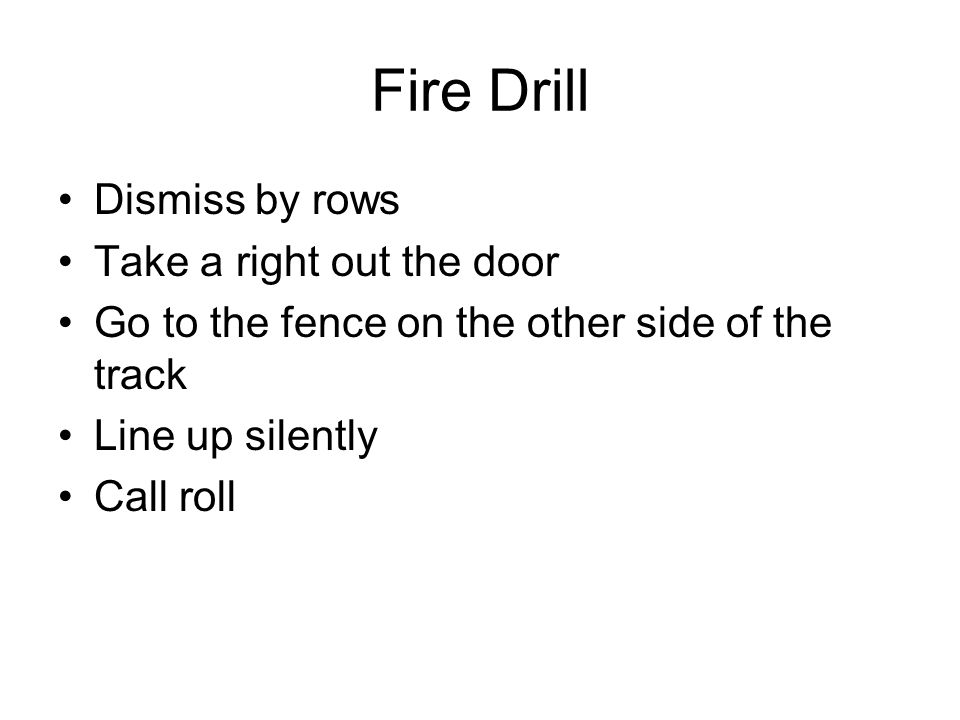 Fire Drill Dismiss by rows Take a right out the door