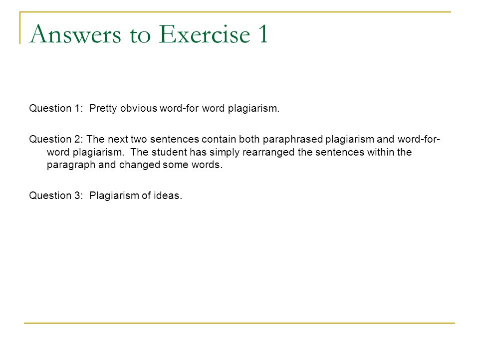 Answers to Exercise 1 Question 1: Pretty obvious word-for word plagiarism.
