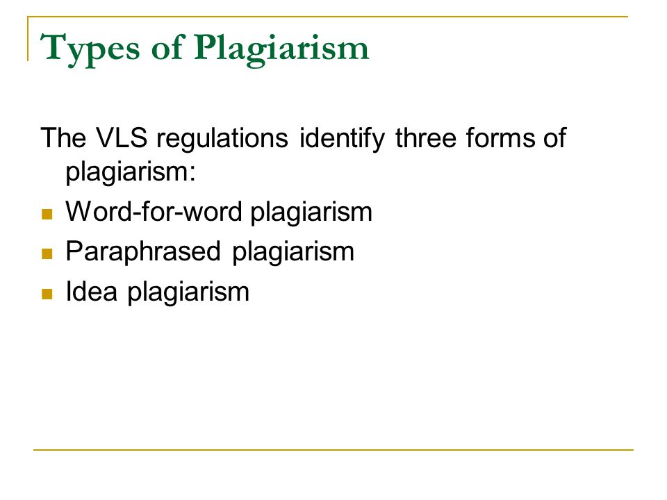 Types of Plagiarism The VLS regulations identify three forms of plagiarism: Word-for-word plagiarism.