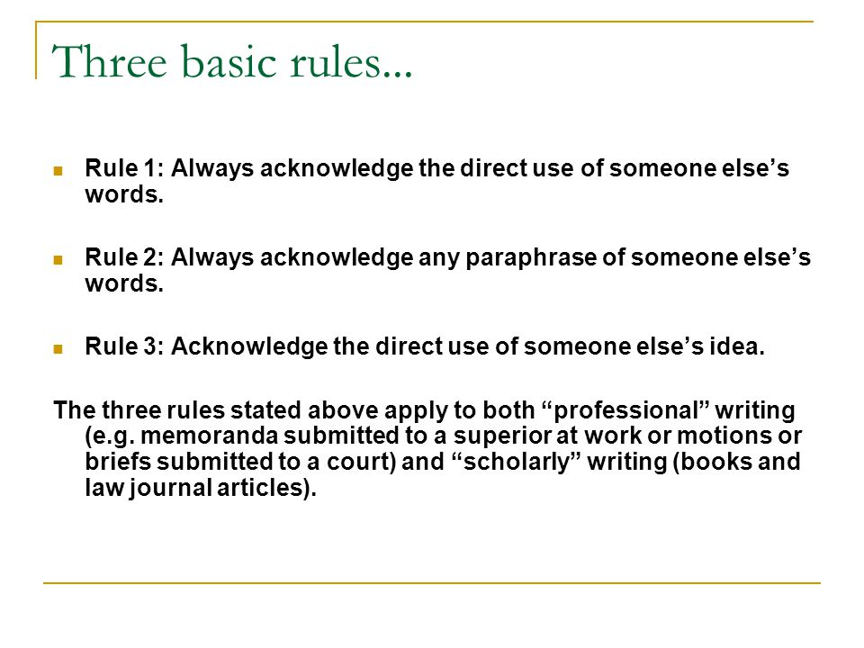 Three basic rules... Rule 1: Always acknowledge the direct use of someone else's words.