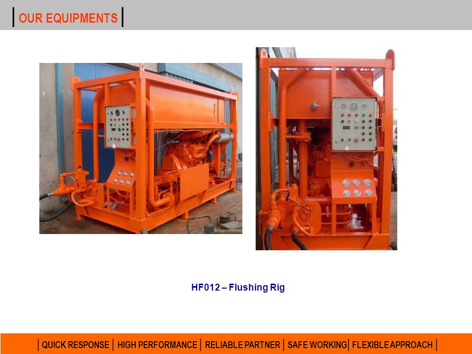 | OUR EQUIPMENTS | HF012 – Flushing Rig.