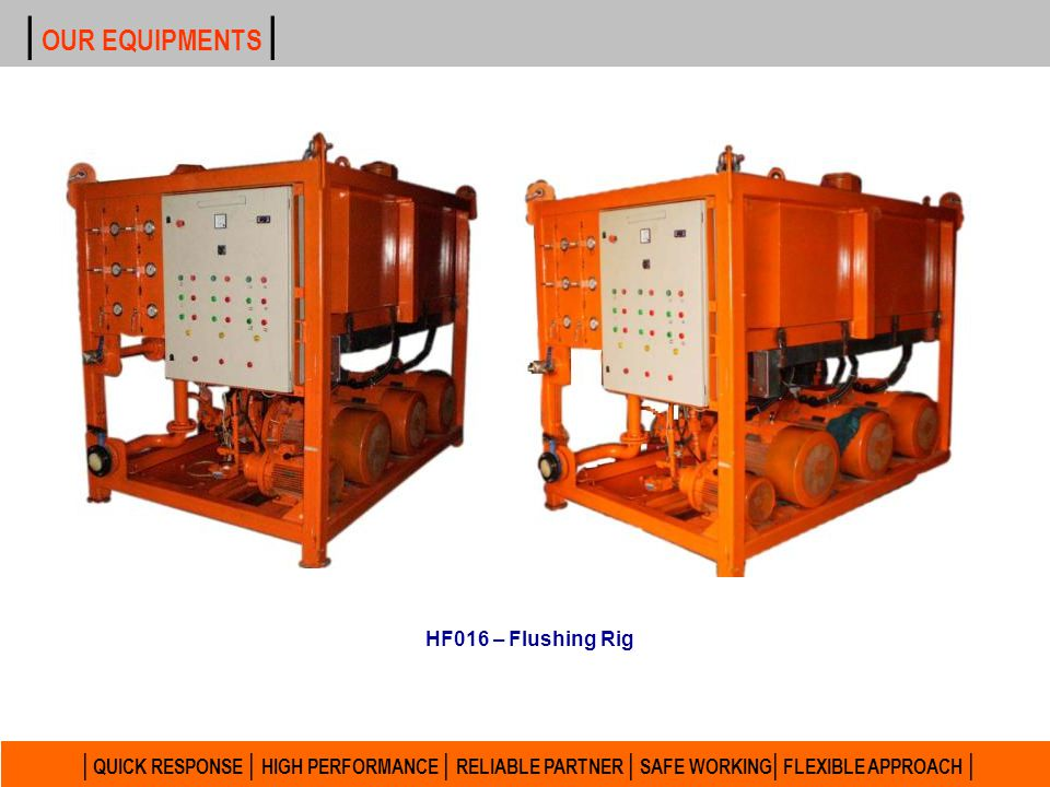 | OUR EQUIPMENTS | HF016 – Flushing Rig.