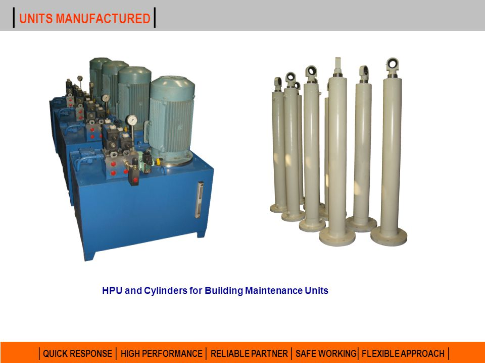 | UNITS MANUFACTURED | HPU and Cylinders for Building Maintenance Units.