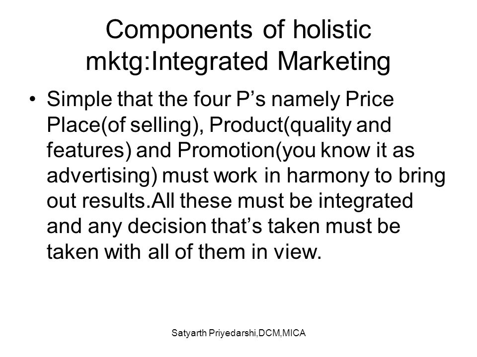 Components of holistic mktg:Integrated Marketing