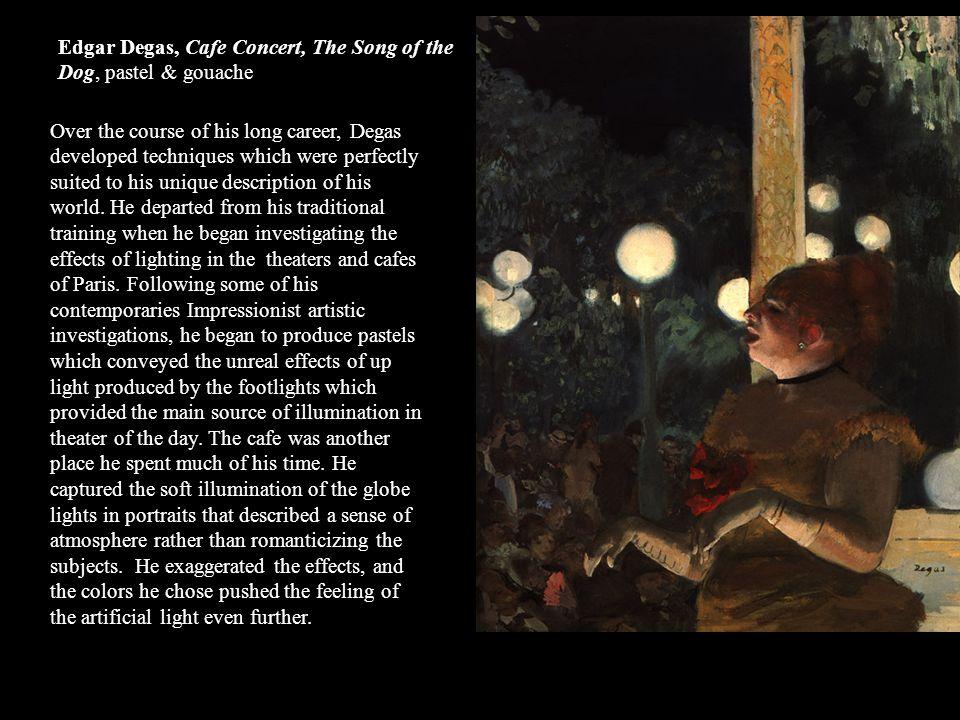 Edgar Degas, Cafe Concert, The Song of the Dog, pastel & gouache