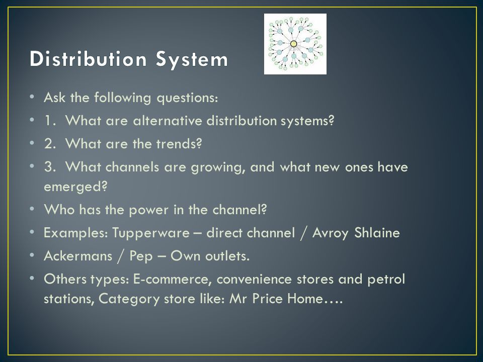 Distribution System Ask the following questions:
