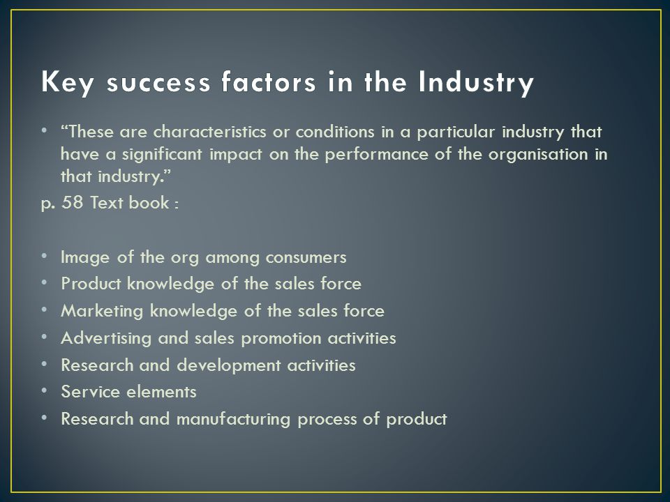 key success factors for consumer electronic industry Key success factors (ksfs) in an industry are those things that determine the ability of members of an industry to prosper in the industry such as low cost, best quality, good product features, resources available, competitive capabilities and so on for example: a) in mobile and computer industry.